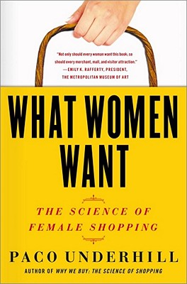 What Women Want: The Science of Female Shopping Paco Underhill