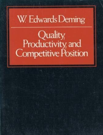 Quality Productivity and Competitive Position W. E. Deming, W. Edwards