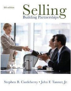 Selling: Building Partnerships Stephen Castleberry and John Tanner