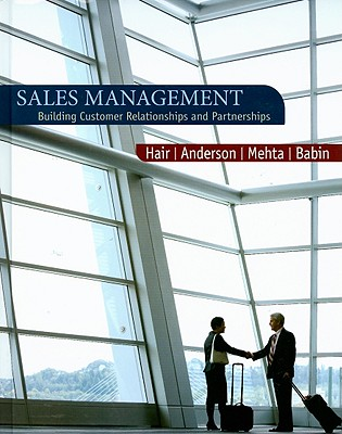 Sales Management: Building Customer Relationships and Partnerships Joe F. Hair, Rolph E. Anderson, Rajiv Mehta and Barry J. Babin