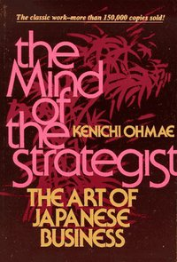 The Mind Of The Strategist: The Art of Japanese Business Kenichi Ohmae