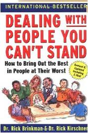 Dealing with People You Can't Stand: How to Bring Out the Best in People at Their Worst  Dr. Rick Brinkman, Dr. Rick Kirschner