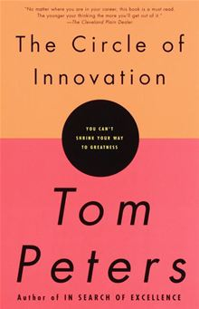 The Circle of Innovation: You Can't Shrink Your Way to Greatness Tom Peters