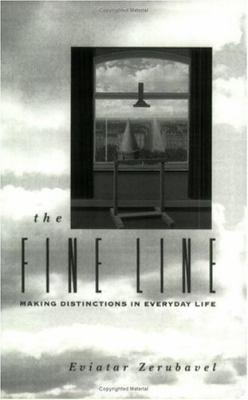 The Fine Line: Making Distinctions in Everyday Life Eviatar Zerubavel