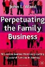Perpetuating The Family Business: 50 Lessons Learned from Long Lasting, Successful Families in Business John L. Ward