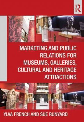 Marketing and Public Relations for Museums, Galleries, Cultural and Heritage Attractions  Ylva French and Sue Runyard