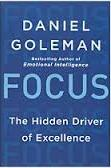 Focus: the Hidden Driver of Excellence Daniel Goleman