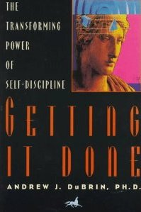 Getting It Done: The Transforming Power of Self-Discipline Andrew J. Dubrin