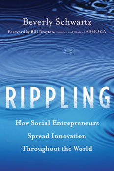 Rippling: How Social Entrepreneurs Spread Innovation Throughout the World  Beverly Schwartz and Drayton