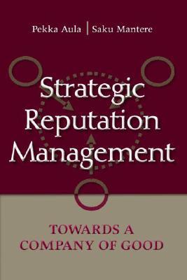 Strategic Reputation Management: Towards A Company of Good (Lea's Communication) Pekka Aula, Saku Mantere