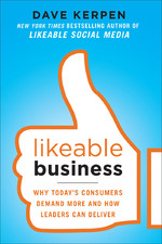 Likeable Business: Why Today's Consumers Demand More and How Leaders Can Deliver Dave Kerpen