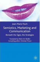 Semiotics, Marketing and Communication: Beneath the Signs, the Strategies Jean-Marie Floch and Robin Orr Bodkin