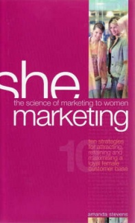 She Marketing: The Science of Marketing to Women Amanda Stevens