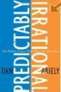Predictably Irrational: The Hidden Forces That Shape Our Decisions Dan Ariely