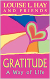 Gratitude: A Way of Life Louise L. Hay