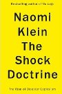 The Shock Doctrine: The Rise of Disaster Capitalism Naomi Klein