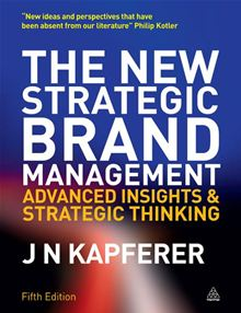 The New Strategic Brand Management: Advanced Insights and Strategic Thinking Jean-Noel Kapferer