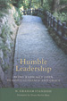 Humble Leadership: Being Radically Open to God's Guidance and Grace N. Graham Standish