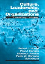 Culture, Leadership, and Organizations: The GLOBE Study of 62 Societies  Robert J. House, Paul J. Hanges, Mansour Javidan, Peter W. Dorfman, Vipin Gupta
