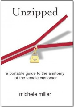 Unzipped: A Portable Guide To The Anatomy Of The Female Customer Michele Miller and Kaitlyn Burkett