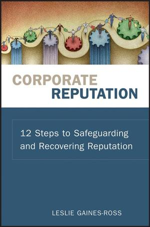 Corporate Reputation: 12 Steps to Safeguarding and Recovering Reputation Leslie Gaines-Ross