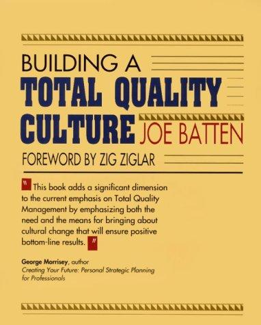 Building a Total Quality Culture (50-Minute Series) Joe D. Batten