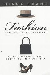 Fashion and Its Social Agendas: Class, Gender, and Identity in Clothing Diana Crane