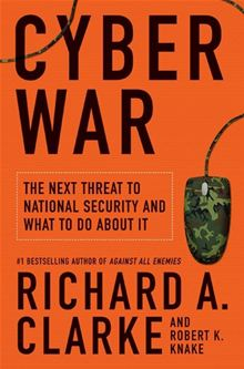 Cyber War: The Next Threat to National Security and What to Do About It Richard A. Clarke, Robert Knake