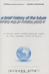 A Brief History of the Future: A Brave and Controversial Look at the Twenty-First Century Jacques Attali