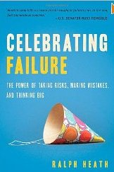 Celebrating Failure: The Power of Taking Risks, Making Mistakes and Thinking Big Charlotte Ralph Heath