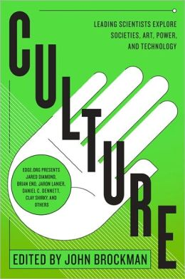 Culture: Leading Scientists Explore Societies, Art, Power, and Technology John Brockman