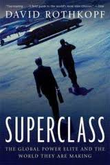 Superclass: The Global Power Elite and the World They Are Making David Rothkopf