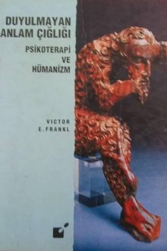 Duyulmayan Anlam Çığlığı Psikoterapi ve Hümanizm Victor Frankl