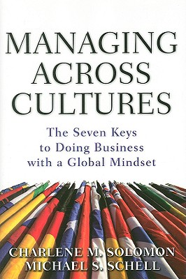 Managing Across Cultures: The Seven Keys to Doing Business with a Global Mindset  Charlene Solomon, Michael S. Schell
