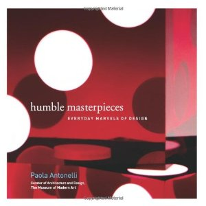 Humble Masterpieces : 100 Everyday Marvels of Design Paola Antonelli