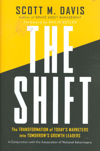 The Shift: The Transformation of Today's Marketers into Tomorrow's Growth Leaders  Scott M. Davis and Philip Kotler