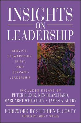 Insights on Leadership: Service, Stewardship, Spirit, and Servant-Leadership Larry C. Spears