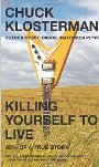 Killing Yourself to Live: 85% of a True Story Chuck Klosterman