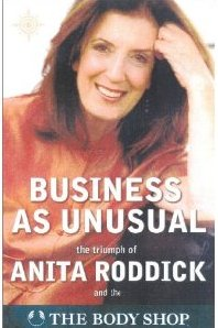 Business as Unusual: The Triumph of Anita Roddick Anita Roddick