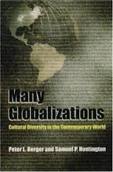 Many Globalizations: Cultural Diversity in the Contemporary World Peter Berger and Samuel Huntington