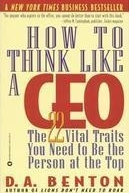How to Think Like a CEO: The 22 Vital Traits You Need to Be the Person at the Top D. A. Benton