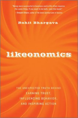 Likeonomics: The Unexpected Truth Behind Earning Trust, Influencing Behavior, and Inspiring Action  Rohit Bhargava