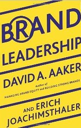 Brand Leadership: The Next Level in The Brand Revolution David Aaker and Eric Joachimsthaler