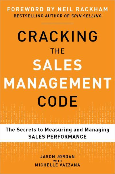 Cracking the Sales Management Code: The Secrets to Measuring and Managing Sales Performance Jason Jordan and Michelle Vazzana