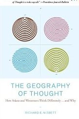 The Geography of the Thought: : How Asians and Westerners Think Differently...and Why Richart Nisbett