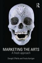 Marketing the Arts : A Fresh Approach Daragh O'Reilly and Finola Kerrigan