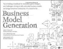 Business Model Generation: A Handbook for Visionaries, Game Changers, and Challengers Alexander Osterwalder and Yves Pigneur