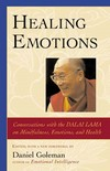 Healing Emotions: Conversations with the Dalai Lama on Mindfulness, Emotions, and Health Daniel Goleman