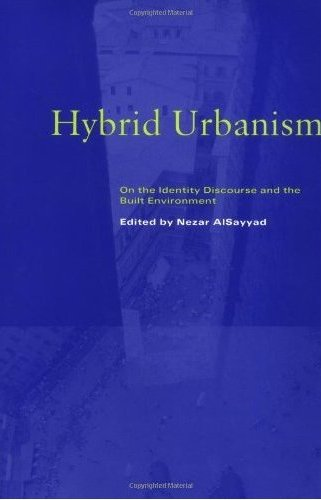 Hybrid Urbanism: On the Identity Discourse and the Built Environment  Nezar AlSayyad