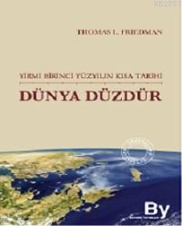 Dünya Düzdür: Yirmi Birinci Yüzyılın Kısa Tarihi Thomas Friedman